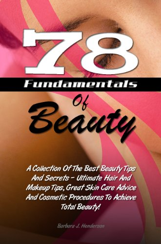 Total Beauty Care (78 Fundamentals Of Beauty: A Collection Of The Best Beauty Tips And Secrets - Ultimate Hair And Makeup Tips, Great Skin Care Advice And Cosmetic Procedures To Achieve Total Beauty! (English Edition))