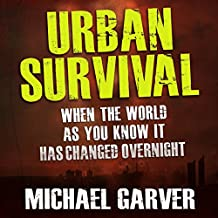 Urban Survival: When the World as You Know It Has Changed Overnight