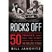 Rocks Off: 50 Tracks That Tell the Story of the Rolling Stones by Bill Janovitz (2014-07-15)