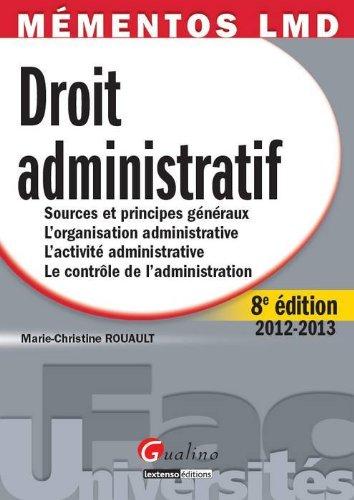 Droit administratif 2012-2013 : Sources et principes généraux, L'organistaion administrative, L'activité administrative, Le contrôle de l'administration