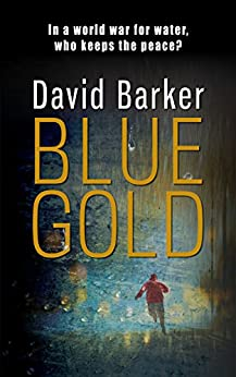 Blue Gold: A gripping climfic thriller by [Barker, David]