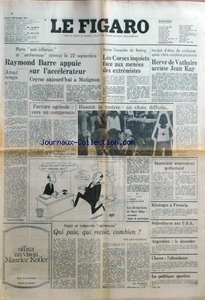 FIGARO (LE) du 09-09-1976 plan anti-inflation et secheresse connus le 22 septembre - barre appuie sur l'accelerateur - ceyrac a matignon - facture agricole , vers un compromis par colomer a tout temps par de l'ecotais impot et indemnite secheresse , qui paie, qui recoit combient par fourastie la rentree, les delcarations de rene haby la politique sportive argentine , le desordre soljenitsyne aux usa kissinger a pretoria apres l'incendie du boeing, les corses inquiets face aux menees des extr... par Collectif