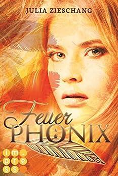 Feuerphönix (Die Phönix-Saga 1) von [Zieschang, Julia]