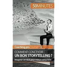 Comment concevoir un bon storytelling ?: Imaginer un récit pour mieux convaincre