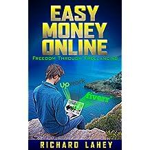 Easy Money Online: Freedom Through Freelancing (English Edition)