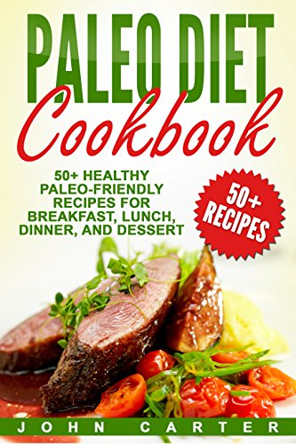 Paleo Diet Cookbook: 50+ Healthy Paleo-Friendly Recipes for Breakfast, Lunch, Dinner, and Dessert (Ketogenic Diet, Meal Prep Book 3) (English Edition)