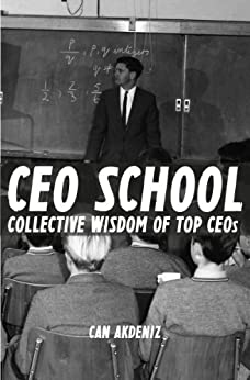 CEO School: Collective Wisdom of TOP CEOs (Best Business Books Book 7) (English Edition) par [Akdeniz, Can]