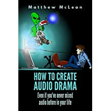 How to Create Audio Drama: Even if you've never mixed audio before in your life (English Edition)