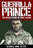 Guerrilla Prince: The Untold Story Of Fi: Real Story of the Rise and Fall of Fidel Castro (English Edition)
