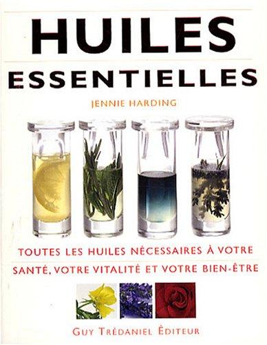 Huiles essentielles : Toutes les huiles nécessaires à votre santé, votre vitalité et votre bien-être