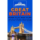 Great Britain: Where To Go, What To See - A Great Britain Travel Guide (Great Britain,London,Birmingham,Glasgow,Liverpool,Bristol,Manchester Book 1) (English Edition)