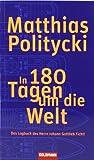 In 180 Tagen um die Welt: Das Logbuch des Herrn Johann Gottlieb Fichtl - Matthias Politycki