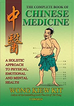 The Complete Book of Chinese Medicine: A Holistic Approach to Physical, Emotional and Mental Health (English Edition) par [Kit, Wong Kiew]