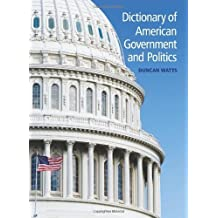 Dictionary of American Government and Politics by Duncan Watts (2010-01-31)