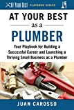At Your Best as a Plumber: Your Playbook for Building a Great Career and Launching a Thriving Small Business as a Plumber (At Your Best Playbooks) (English Edition)