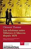 Image de Les relations entre Téhéran et Moscou depuis 1979