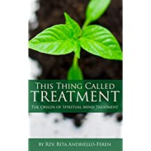 This Thing Called Treatment: The Origin of Spiritual Mind Treatment (English Edition)