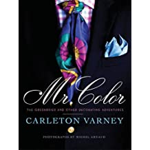 Mr. Color: The Greenbrier and Other Decorating Adventures by Carleton Varney (2011-08-31)