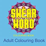 Swear Word Colouring Books: Colouring Books For Adults Featuring Stress Relieving Swear Word and Mandala: Volume 1 (Swear Word Mandala)