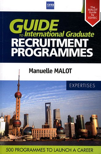 Guide to International Graduate - Recruitment Programmes. The MALOT Guide by EDHEC : 230 Companies and 500 programmes to launch a career.