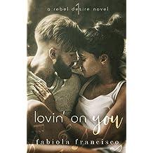 Lovin' on You (A Rebel Desire Novel Book 1) (English Edition)