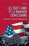 Les Etats-Unis et le Rwanda génocidaire: Comprendre un manquement diplomatique fatal (Afriques en mutations)