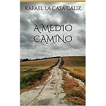 A MEDIO CAMINO (POEMARIO) (Spanish Edition)