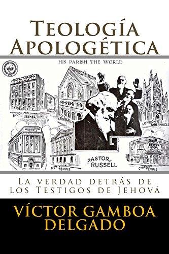 Teología Apologética: La verdad detrás de los testigos de Jehová por Victor Delgado