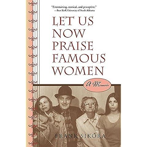 Let Us Now Praise Famous Women: A Memoir (Alabama Fire Ant)