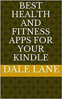 Best Health and FItness Apps for Your Kindle - Get the Most Popular 50 Apps and Spark Up Your Fire! by [Lane, Dale]