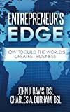Entrepreneur's Edge: How to Build the World's Greatest Business