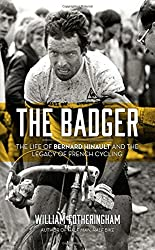 The Badger: The Life of Bernard Hinault and the Legacy of French Cycling