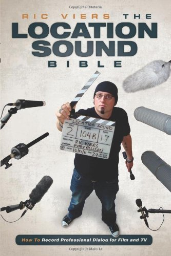 The Location Sound Bible: How to Record Professional Dialog for Film and TV by Viers, Ric (2012) Paperback