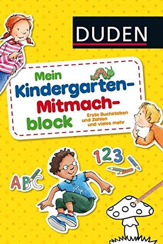 Duden: Mein Kindergarten-Mitmachblock: Erste Buchstaben und Zahlen und vieles mehr (DUDEN Kinderwissen Kindergarten)