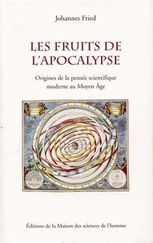 Les fruits de l'Apocalypse : Origines de la pensée scientifique moderne au Moyen Age par Johannes Fried