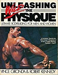 Unleashing the Wild Physique by Vince Gironda (1984-09-02)