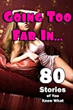 Going Too Far In… 80 Stories of You Know What!