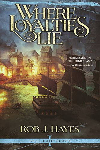 Where Loyalties Lie (Best Laid Plans Book 1) by [Hayes, Rob J.]