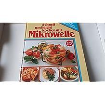 Schnell und leicht kochen mit Mikrowelle - 150 Rezepte, über 200 Farbfotos