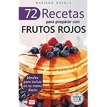 72 RECETAS PARA PREPARAR CON FRUTOS ROJOS: Ideales para incluir en tu menú diario (Colección Cocina Fácil & Práctica  nº 16) (Spanish Edition)