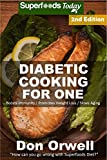 Diabetic Cooking For One: Over 170 Diabetes Type-2 Quick & Easy Gluten Free Low Cholesterol Whole Foods Recipes full of Antioxidants & Phytochemicals (Natural Weight Loss Transformation Book 90)