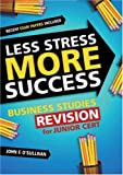 Less Stress More Success: Business Studies Revision for Junior Cert by John F. O'Sullivan (2007-01-01)