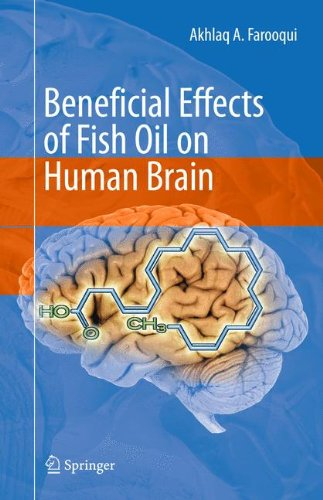 Beneficial Effects of Fish Oil on Human Brain por Akhlaq A. Farooqui
