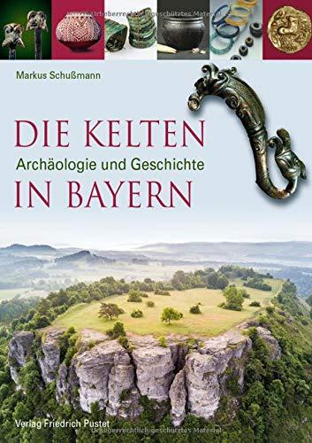 Die Kelten in Bayern: Archäologie und Geschichte (Archäologie in Bayern)