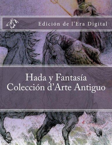 Hada y Fantasia - Coleccion d'Arte Antiguo: Edicion de l?Era Digital por Julien Coallier
