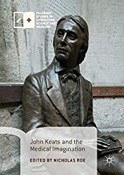 John Keats and the Medical Imagination (Palgrave Studies in Literature, Science and Medicine)