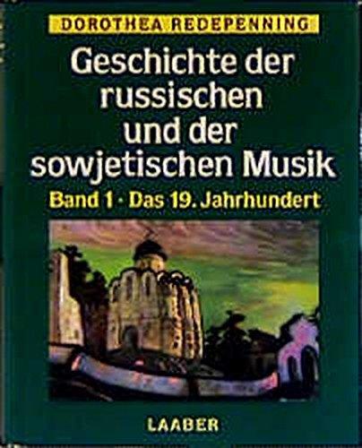 Geschichte der russischen und der sowjetischen Musik, in 2 Bdn., Bd.1, Das 19. Jahrhundert