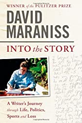 Into the Story: A Writer's Journey through Life, Politics, Sports and Loss by David Maraniss (2010-01-12)