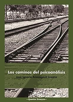 Los caminos del psicoanálisis eBook: José Ignacio