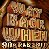 Way Back When - 90's R&B & Soul [Explicit]